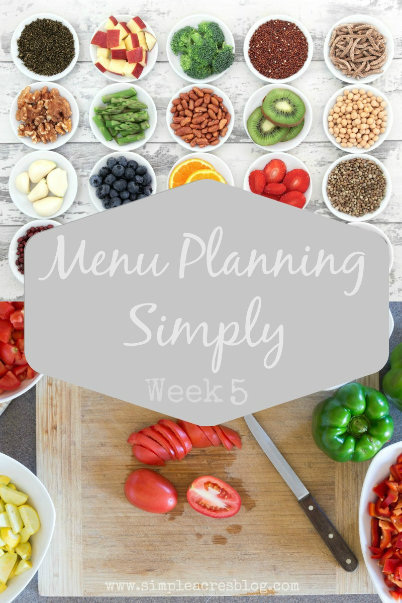 menu planning simply week 5 simple acres blog